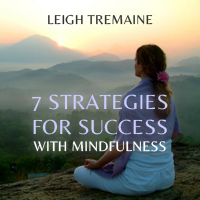 7 Strategies For Success With Mindfulness